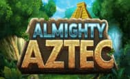 uk online slots such as Almighty Aztec