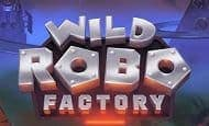 uk online slots such as Wild Robo Factory
